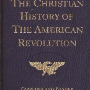 The Christian History of the American Revolution: Consider & Ponder