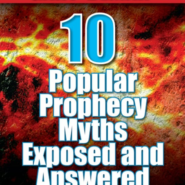 10 Popular Prophecy Myths Exposed and Answered
